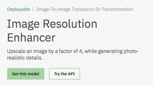 Image Resolution Enhancer Model Asset Exchange ディープラーニング 学習済みモデル 事前学習 pre-trained model 機械学習 深層学習 deep learning